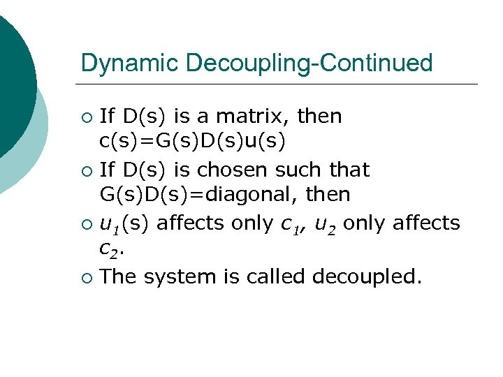 Dynamic Decoupling-Continued If D(s) is a matrix, then c(s)=G(s)D(s)u(s) ¡ If D(s) is chosen