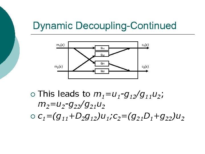 Dynamic Decoupling-Continued m 1(s) g 11 c 1(s) g 12 m 2(s) g 21