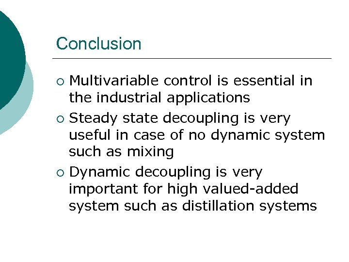 Conclusion Multivariable control is essential in the industrial applications ¡ Steady state decoupling is