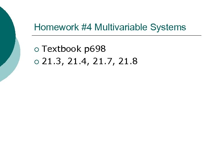 Homework #4 Multivariable Systems Textbook p 698 ¡ 21. 3, 21. 4, 21. 7,