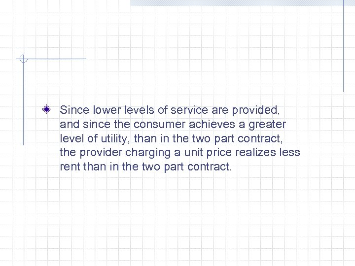 Since lower levels of service are provided, and since the consumer achieves a greater