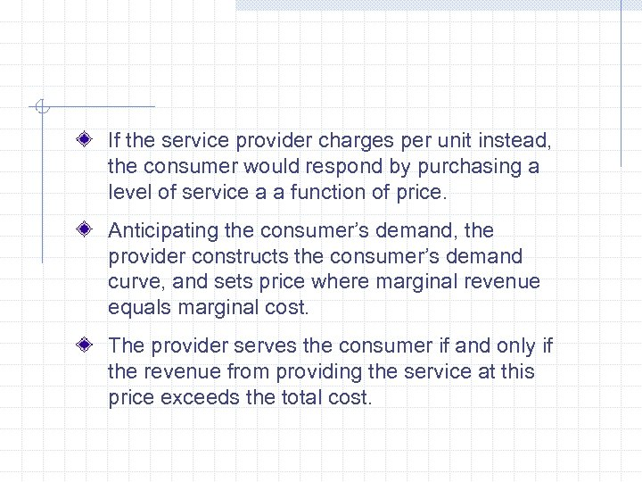 If the service provider charges per unit instead, the consumer would respond by purchasing