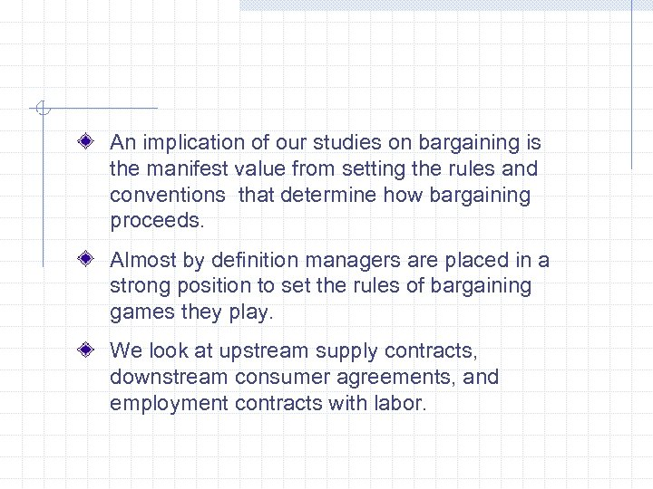 An implication of our studies on bargaining is the manifest value from setting the