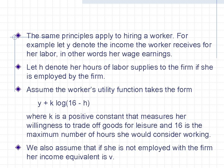 The same principles apply to hiring a worker. For example let y denote the