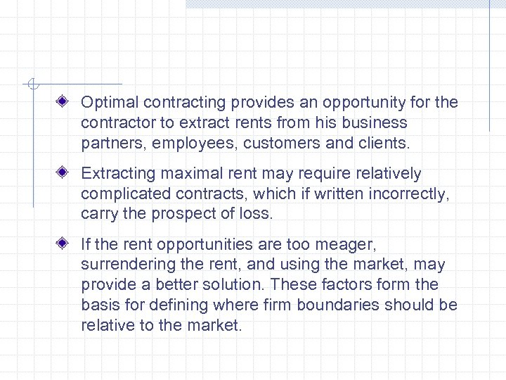 Optimal contracting provides an opportunity for the contractor to extract rents from his business