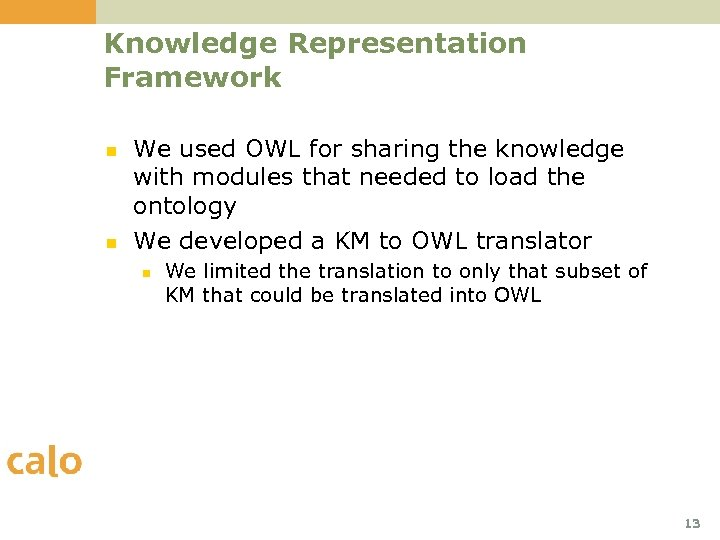 Knowledge Representation Framework n n We used OWL for sharing the knowledge with modules