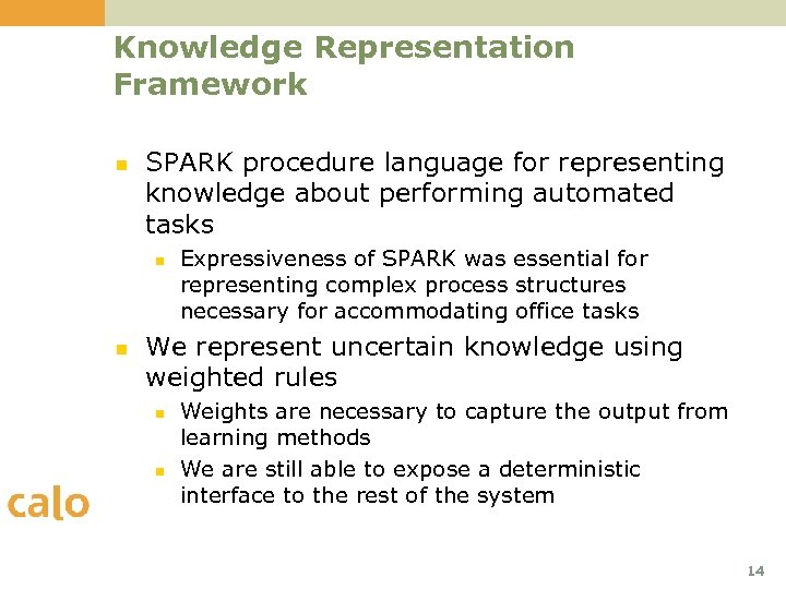 Knowledge Representation Framework n SPARK procedure language for representing knowledge about performing automated tasks