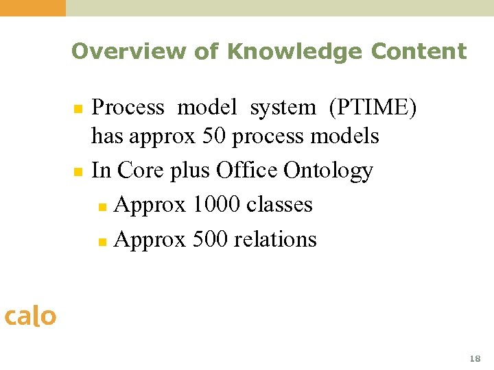 Overview of Knowledge Content n n Process model system (PTIME) has approx 50 process