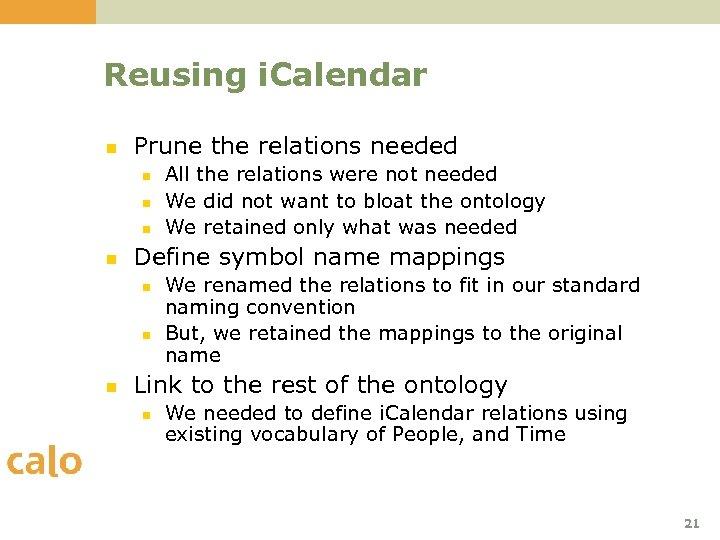 Reusing i. Calendar n Prune the relations needed n n Define symbol name mappings