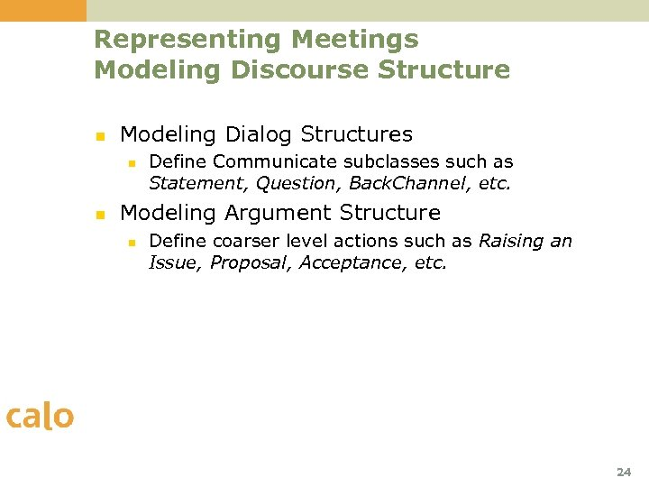 Representing Meetings Modeling Discourse Structure n Modeling Dialog Structures n n Define Communicate subclasses