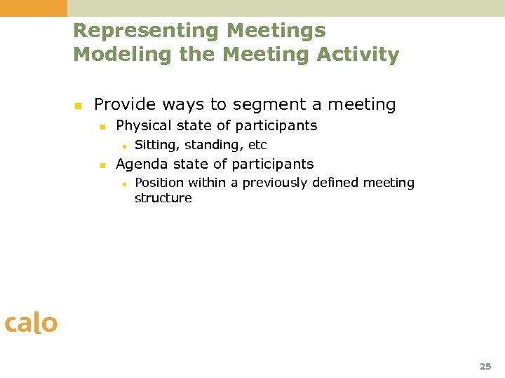 Representing Meetings Modeling the Meeting Activity n Provide ways to segment a meeting n