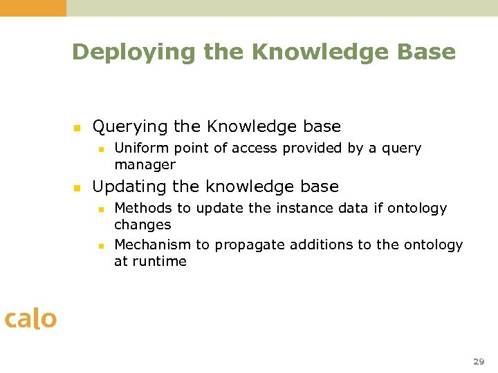 Deploying the Knowledge Base n Querying the Knowledge base n n Uniform point of