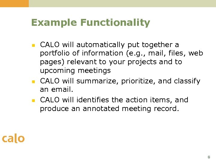 Example Functionality n n n CALO will automatically put together a portfolio of information