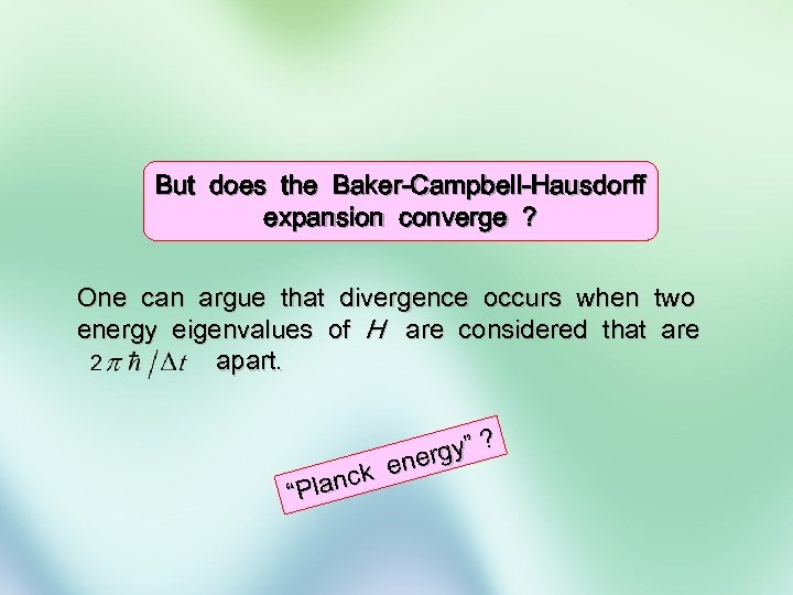 But does the Baker-Campbell-Hausdorff expansion converge ? One can argue that divergence occurs when