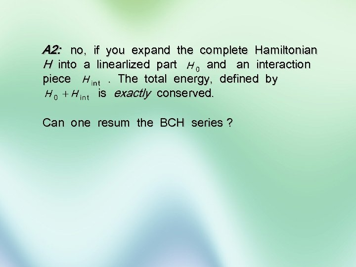 A 2: no, if you expand the complete Hamiltonian H into a linearlized part