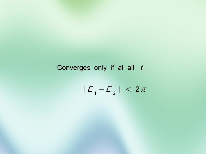 Converges only if at all t
