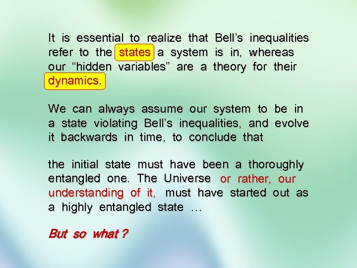 It is essential to realize that Bell's inequalities refer to the states a system