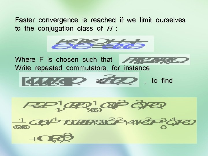 Faster convergence is reached if we limit ourselves to the conjugation class of H