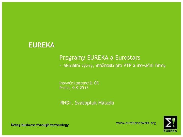 EUREKA Programy EUREKA a Eurostars - aktuální výzvy, možnosti pro VTP a inovační firmy