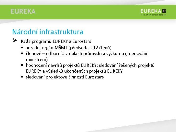 EUREKA > 11 Národní infrastruktura Ø >11 Rada programu EUREKY a Eurostars § poradní