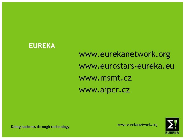 EUREKA Doing business through technology www. eurekanetwork. org www. eurostars-eureka. eu www. msmt. cz