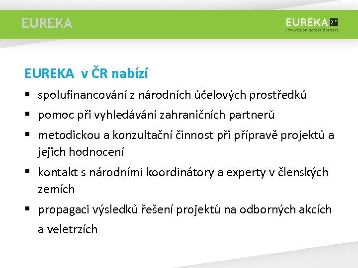 EUREKA >8 EUREKA v ČR nabízí § spolufinancování z národních účelových prostředků § pomoc