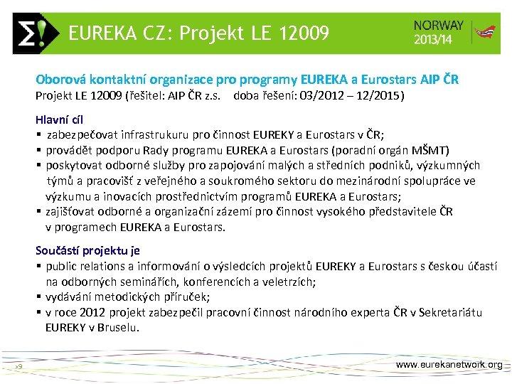 EUREKA CZ: Projekt LE 12009 >9 Oborová kontaktní organizace programy EUREKA a Eurostars AIP