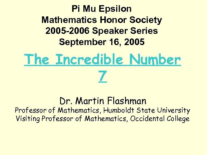 Pi Mu Epsilon Mathematics Honor Society 2005 -2006 Speaker Series September 16, 2005 The