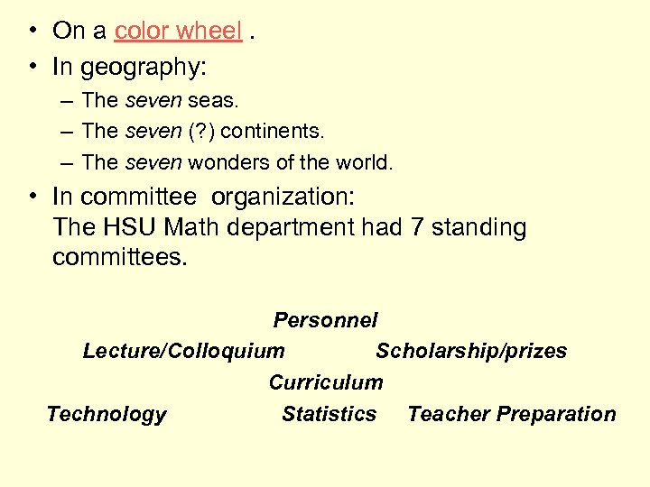 • On a color wheel. • In geography: – The seven seas. –