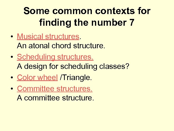 Some common contexts for finding the number 7 • Musical structures. An atonal chord