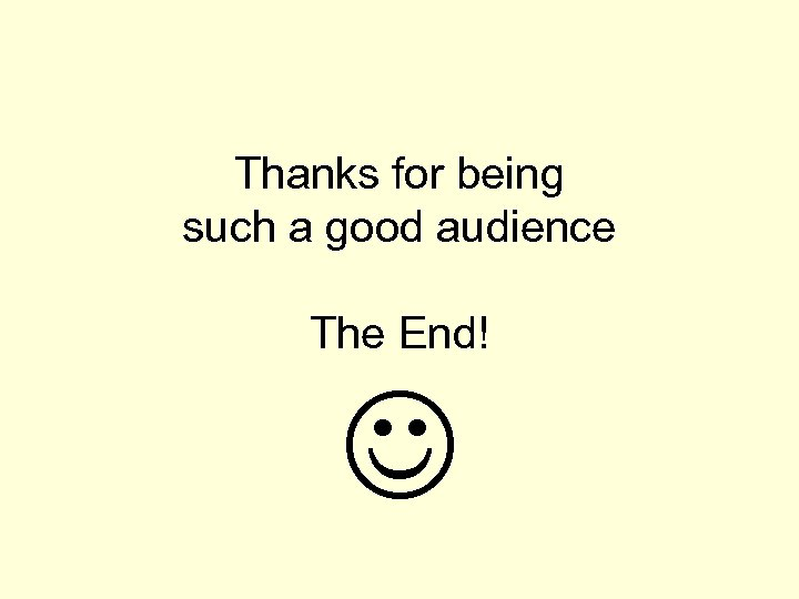Thanks for being such a good audience The End!