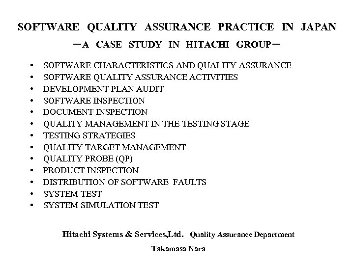 SOFTWARE QUALITY ASSURANCE PRACTICE IN JAPAN -A CASE STUDY IN HITACHI GROUP- • • • • SOFTWARE CHARACTERISTICS AND QUALITY ASSURANCE SOFTWARE QUALITY ASSURANCE