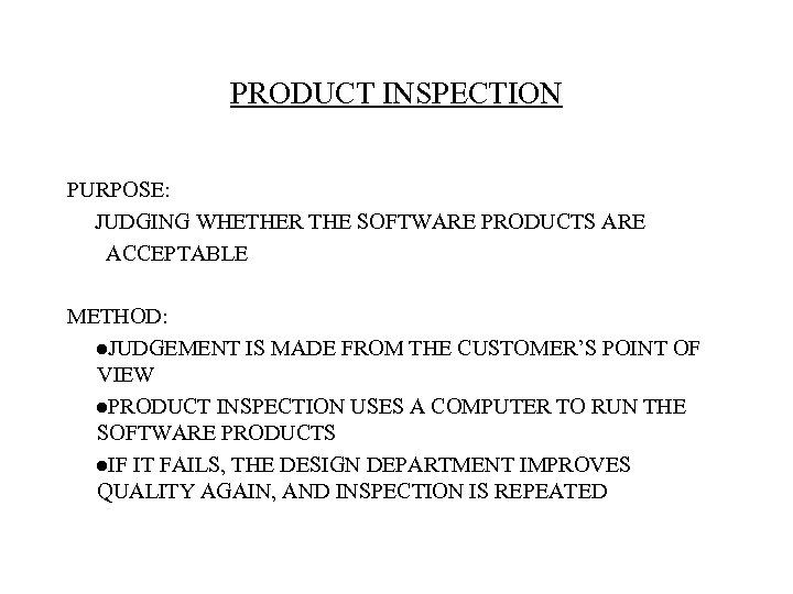 PRODUCT INSPECTION PURPOSE: JUDGING WHETHER THE SOFTWARE PRODUCTS ARE ACCEPTABLE METHOD: ●JUDGEMENT IS MADE