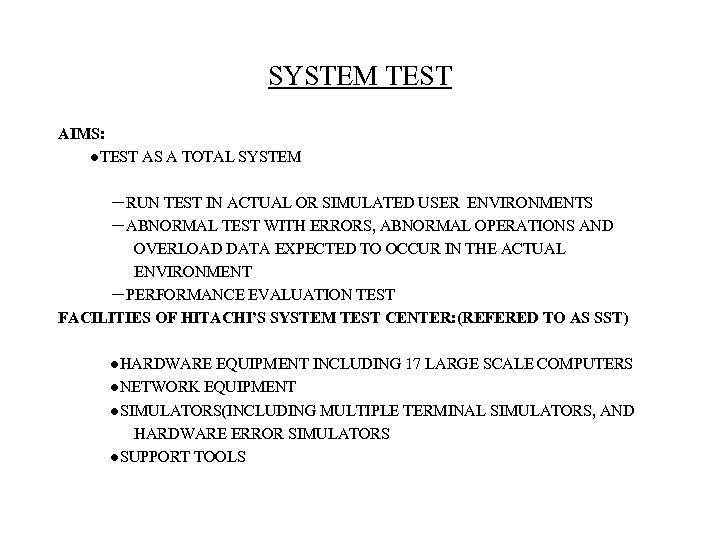 SYSTEM TEST AIMS: ●TEST AS A TOTAL SYSTEM -RUN TEST IN ACTUAL OR SIMULATED