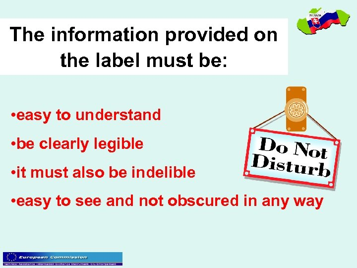The information provided on the label must be: • easy to understand • be