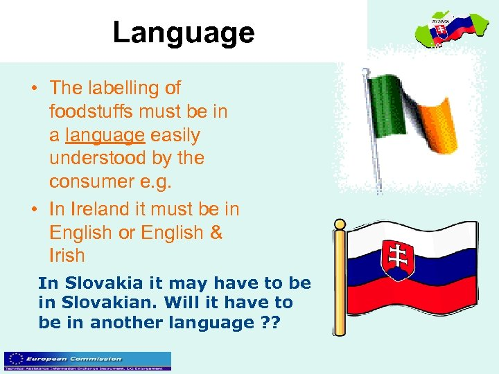 Language • The labelling of foodstuffs must be in a language easily understood by