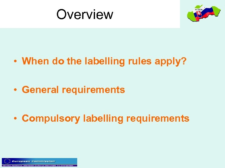 Overview • When do the labelling rules apply? • General requirements • Compulsory labelling
