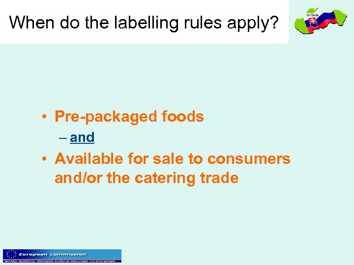 When do the labelling rules apply? • Pre-packaged foods – and • Available for