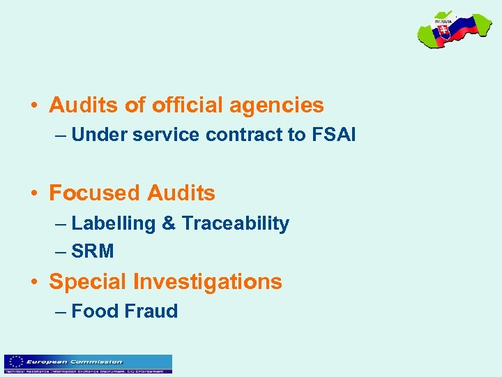 • Audits of official agencies – Under service contract to FSAI • Focused