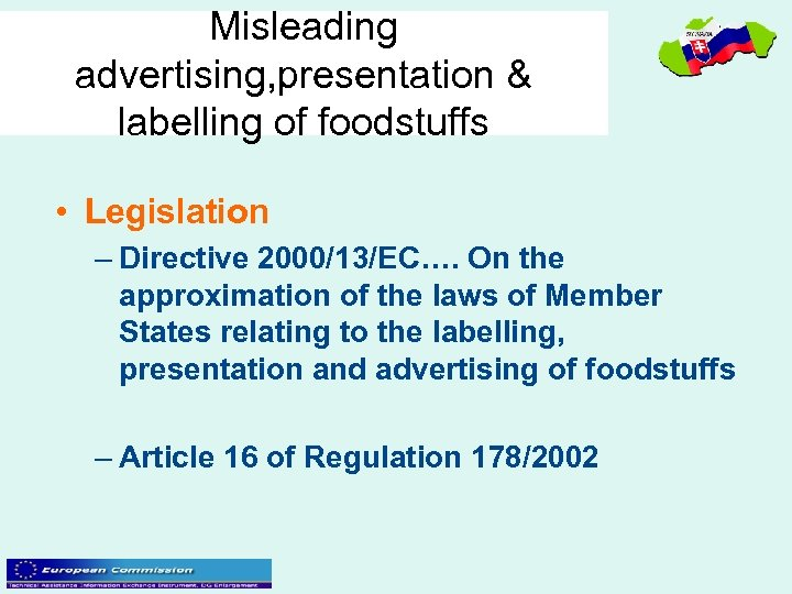 Misleading advertising, presentation & labelling of foodstuffs • Legislation – Directive 2000/13/EC…. On the