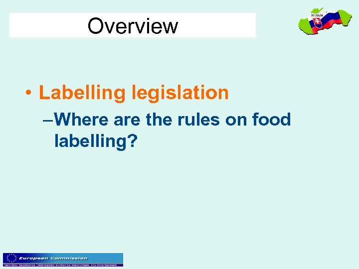 Overview • Labelling legislation – Where are the rules on food labelling?