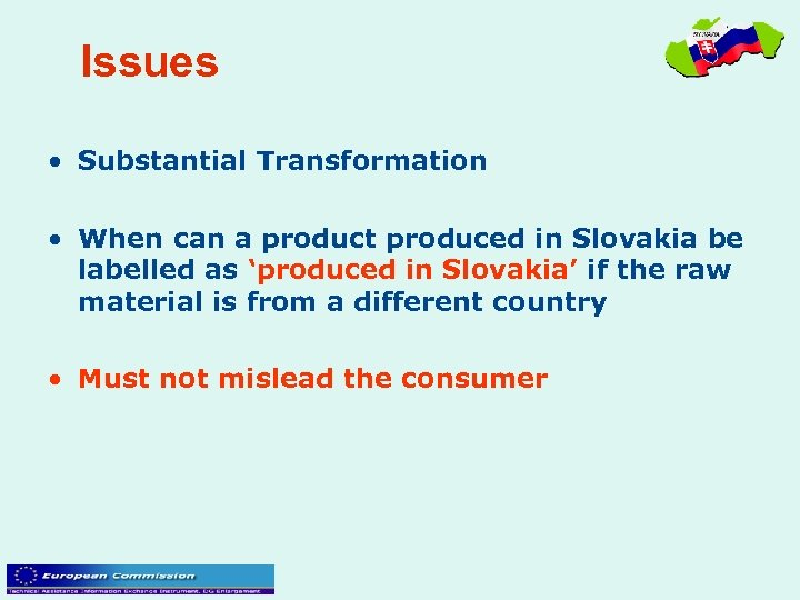 Issues • Substantial Transformation • When can a product produced in Slovakia be labelled