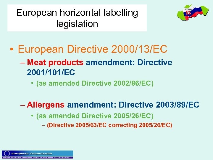 European horizontal labelling legislation • European Directive 2000/13/EC – Meat products amendment: Directive 2001/101/EC