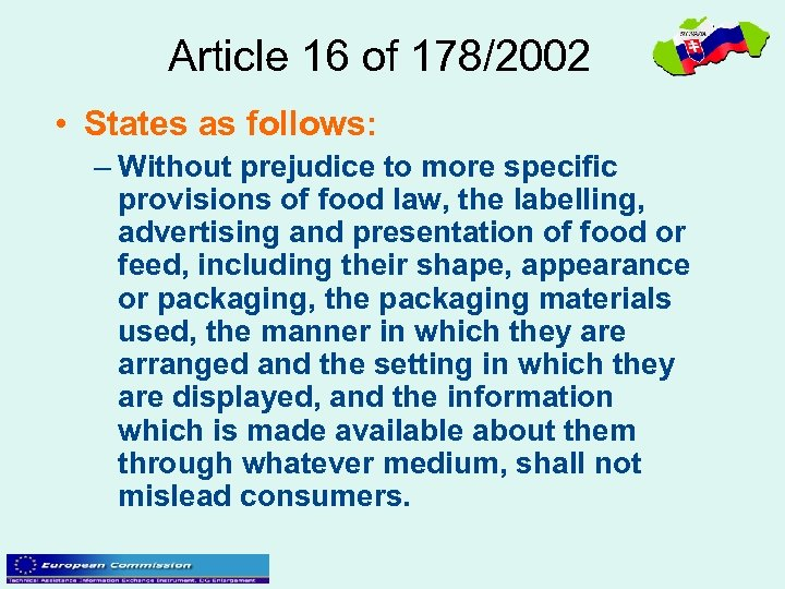 Article 16 of 178/2002 • States as follows: – Without prejudice to more specific