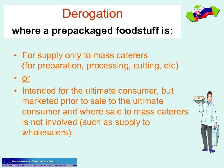Derogation where a prepackaged foodstuff is: • For supply only to mass caterers (for
