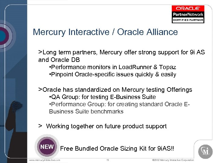 Mercury Interactive / Oracle Alliance >Long term partners, Mercury offer strong support for 9