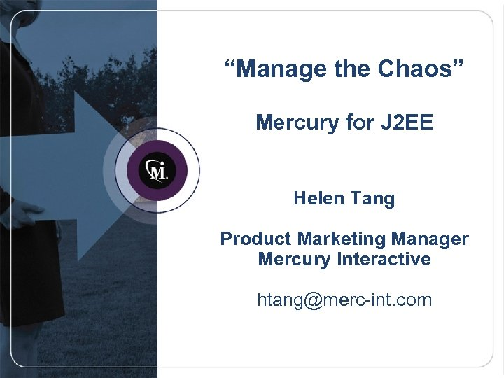 """""""Manage the Chaos"""" Mercury for J 2 EE Helen Tang Product Marketing Manager Mercury"""