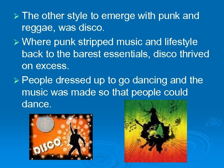 Ø The other style to emerge with punk and reggae, was disco. Ø Where