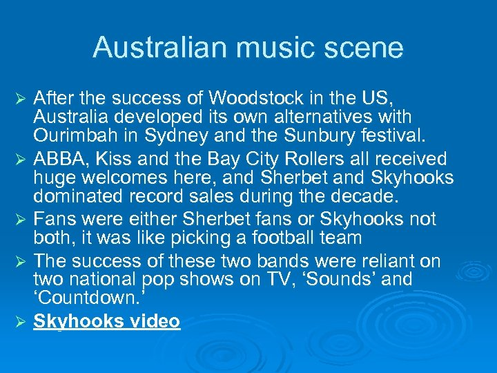 Australian music scene After the success of Woodstock in the US, Australia developed its