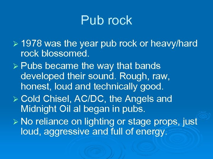 Pub rock Ø 1978 was the year pub rock or heavy/hard rock blossomed. Ø